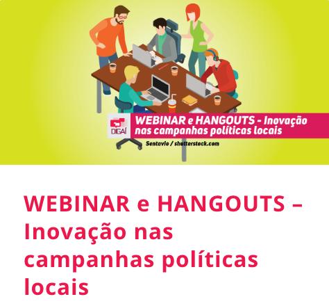Hangouts e Webinar – A inovação na sua campanha política digital!